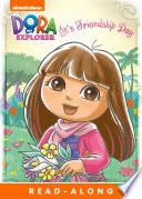 It S Friendship Day Dora The Explorer