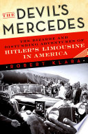 The Devil's Mercedes  : The Bizarre and Disturbing Adventures of Hitler's Limousine in America
