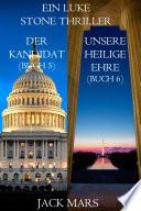 Luke Stone Thriller-Paket: Der Kandidat (#5) und Unsere Heilige Ehre (#6)