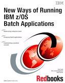 New Ways of Running IBM z/OS Batch Applications