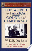 The World and Africa and Color and Democracy  The Oxford W  E  B  Du Bois
