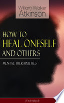 How To Heal Oneself And Others Mental Therapeutics Unabridged