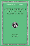 Sextus Empiricus: Against the physicists. Against the ethicists