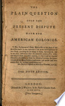The Plain Question Upon the Present Dispute with Our American Colonies