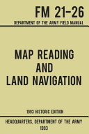 Map Reading And Land Navigation   Army FM 21 26  1993 Historic Edition