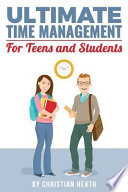 Ultimate Time Management for Teens and Students