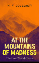 AT THE MOUNTAINS OF MADNESS (The Lost World Classic) [Pdf/ePub] eBook