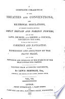 A Complete Collection of the Treaties and Conventions  and Reciprocal Regulations at Present Subsisting Between Great Britain and Foreign Powers