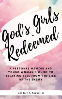 God's Girls - Redeemed: A Personal Memoir and Young Woman's Guide To Breaking Free From The Lies of The Enemy [Pdf/ePub] eBook