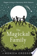 """The Magickal Family: Pagan Living in Harmony with Nature"" by Monica Crosson"