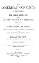The American Conflict  a History of the Great Rebellion in the United States of America  1860  64  65      With the Drift and Progress of American Opinion Respecting Human Slavery  from 1776 to the Close of the War for the Union