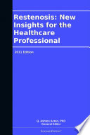 Restenosis  New Insights for the Healthcare Professional  2011 Edition
