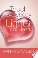 Touch Everybody With The Light Of Your Heart Book PDF