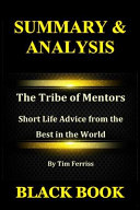 Summary   Analysis  The Tribe of Mentors by Tim Ferriss  Short Life Advice from the Best in the World