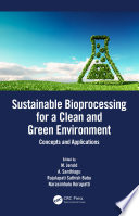 Sustainable Bioprocessing for a Clean and Green Environment Book