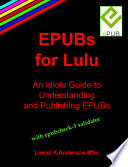 EPUBs For Lulu An Idiots Guide To Understanding And Publishing EPUBs