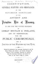 Constitution  General Statutes and Ordinances of the Sovereign Sanctuary of the Antient and Primitive Rite of Masonry  in and for the United Kingdom of Great Britain   Ireland  and Its Dependencies  with the Public Ceremonials  and a Sketch of the History of the Rite