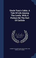 Uncle Tom's Cabin. a Tale of Life Among the Lowly. with a Preface by the Earl of Carlisle