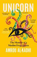 Unicorn  the Memoir of a Muslim Drag Queen