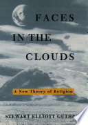 Faces in the Clouds, A New Theory of Religion by Stewart Elliott Guthrie PDF