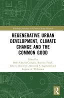 Regenerative Urban Development  Climate Change and the Common Good