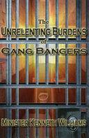 The Unrelenting Burdens of Gang Bangers