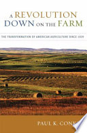 """""""A Revolution Down on the Farm: The Transformation of American Agriculture since 1929"""" by Paul Conkin"""