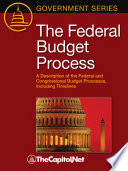 The Federal Budget Process  : A Description of the Federal and Congressional Budget Processes, Including Timelines