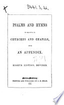 Psalms and Hymns to be sung in Churches and Chapels  with an appendix  Eighth edition  revised   The compiler s preface signed  W  J