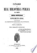 Catalogo da Real bibliotheca pública do Porto. Obras impressas. Suppl. geral. [With] Táboa geral methodico-alphabetica