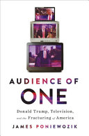 link to Audience of one : Donald Trump, television, and the fracturing of America in the TCC library catalog