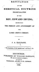 Refutation of the Heretical Doctrine Promulgated by the Rev. Edward Irving, Respecting the Person and Atonement of the Lord Jesus Christ