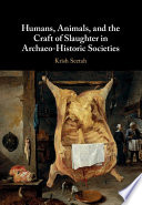 Humans  Animals  and the Craft of Slaughter in Archaeo Historic Societies