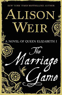 link to The marriage game : a novel of Queen Elizabeth I in the TCC library catalog