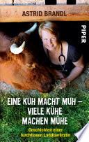 Eine Kuh macht Muh - viele Kühe machen Mühe  : Geschichten einer furchtlosen Landtierärztin