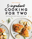 5 Ingredient Cooking for Two  100 Recipes Portioned for Pairs