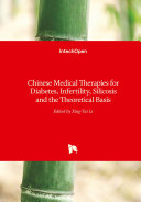 Chinese Medical Therapies for Diabetes  Infertility  Silicosis and the Theoretical Basis