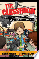 The Classroom: The Epic Documentary of a Not-Yet-Epic Kid Robin Mellom Cover
