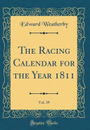 The Racing Calendar For The Year 1811 Vol 39 Classic Reprint