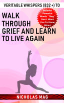Veritable Whispers  832    to Walk Through Grief and Learn to Live Again