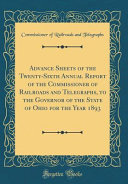 Advance Sheets of the Twenty Sixth Annual Report of the Commissioner of Railroads and Telegraphs  to the Governor of the State of Ohio for the Year 1893  Classic Reprint