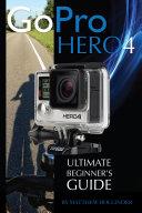 GoPro Hero4: Ultimate Beginner's Guide