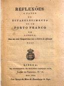 Reflexões a favor do estabelecimento de um porto franco em Lisboa. Que aos seus compatriotas tem a honra de offerecer ****.