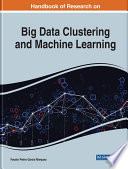 Handbook of Research on Big Data Clustering and Machine Learning