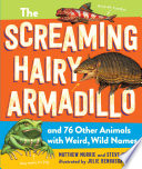 The Screaming Hairy Armadillo and 76 Other Animals with Weird  Wild Names