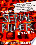 The Serial Killer Files  : The Who, What, Where, How, and Why of the World's Most Terrifying Murderers