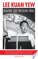 Lee Kuan Yew  Blazing The Freedom Trail
