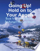Going Up  Hold on to Your Angels  Book V of the Collection Archangel Michael Speaks