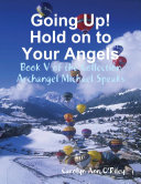 Going Up! Hold on to Your Angels: Book V of the Collection Archangel Michael Speaks Book