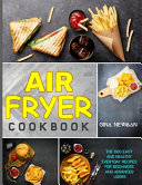 Air Fryer Cookbook  The 600 Easy and Healthy Everyday Recipes for Beginners and Advanced Users